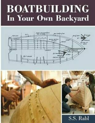 Boatbuilding in Your Own Backyard by S S Rabl 9781626549746 (Paperback, 2013)