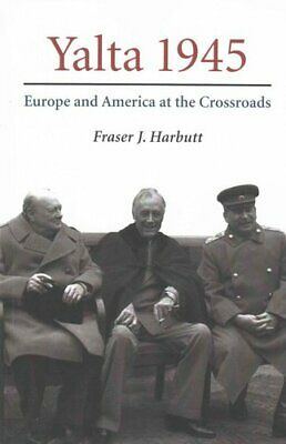 Yalta 1945 Europe and America at the Crossroads 9780521673112 | Brand New