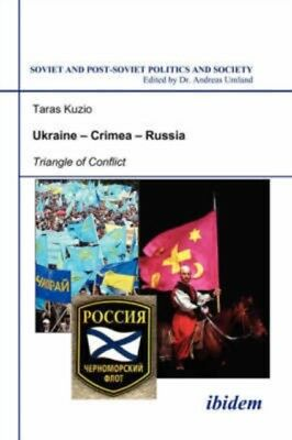 Ukraine - Crimea - Russia: Triangle of Conflict (Soviet and Post-So...