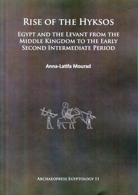 Rise of the Hyksos: Egypt and the Levant from the Middle Kingdom to...