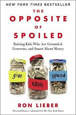The Opposite of Spoiled: Raising Kids Who Are Grounded, Generous, and Smart Abou