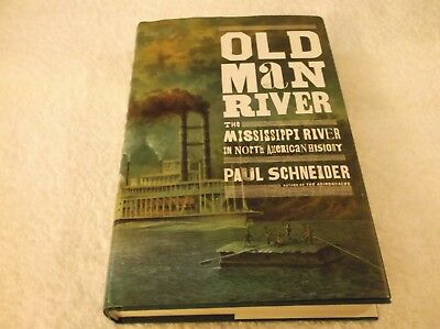 Old Man River The Mississippi River In North American History By Paul Schneider