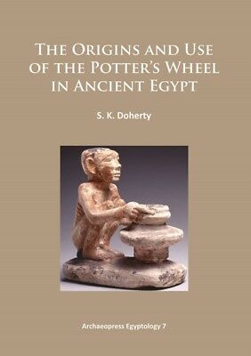 The Origins and Use of the Potter's Wheel in Ancient Egypt 2015 (Ar...