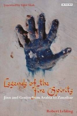 Legends of the Fire Spirits: Jinn and Genies from Arabia to Zanziba...