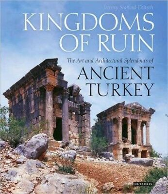Kingdoms of Ruin: The Art and Architectural Splendours of Ancient T...