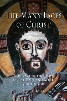 The Many Faces of Christ: Portraying the Holy in the East and West ...