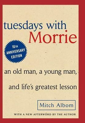 Tuesdays with Morrie : An Old Man, a Young Man, and Life's Greatest Lesson by...