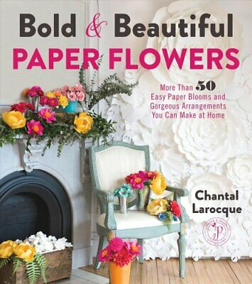 Bold & Beautiful Paper Flowers More Than 50 Easy Paper Blooms a... 978162414