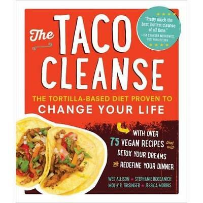 The Taco Cleanse: The Tortilla-based Diet Proven to Change Your Life Allison, We