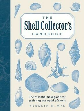 The Shell Collector's Handbook: The Essential Field Guide for Exploring  .. NEW