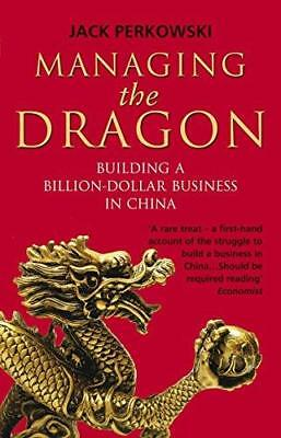Managing the Dragon: Building a Billion-Dollar Business in China by Jack...