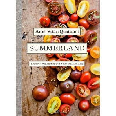 Summerland: Recipes for Celebrating With Southern Hospitality Quatrano, Anne