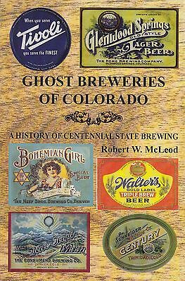 ~~~GHOST BREWERIES OF COLORADO~A History of Centennial State Brewing~334 pgs~NEW