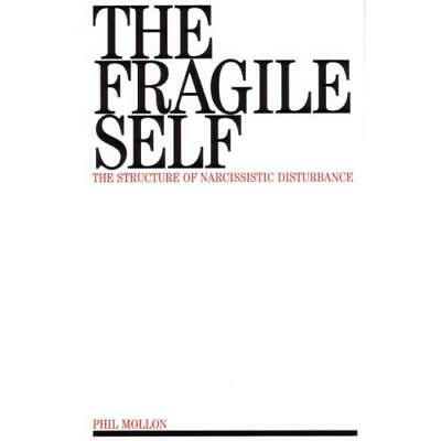 The Fragile Self: The Structure of Narcissistic  Disturbance Phil Mollon