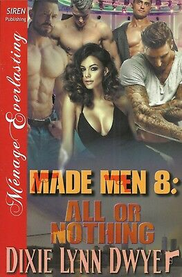 Made Men 8: All or Nothing by Dixie Lynn Dwyer