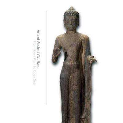 Arts of Ancient Viet Nam: From River Plain to Open Sea Tingley, Nancy/ Reinecke,