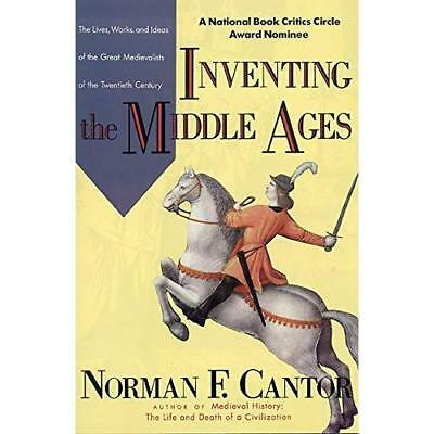 Inventing the Middle Ages: The Lives, Works, and Ideas of the Great Medievalists
