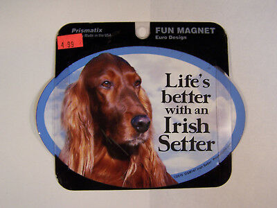Life's Better With A   Irish Setter   Dog Magnet  Fun Magnets  6 Inches