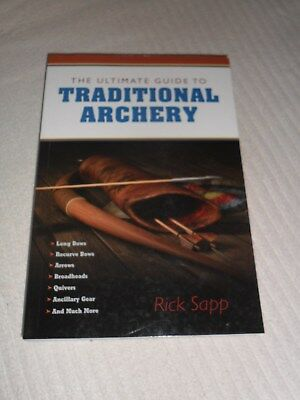 The Ultimate Guide to Traditional Archery by Rick Sapp (Paperback, 2013)