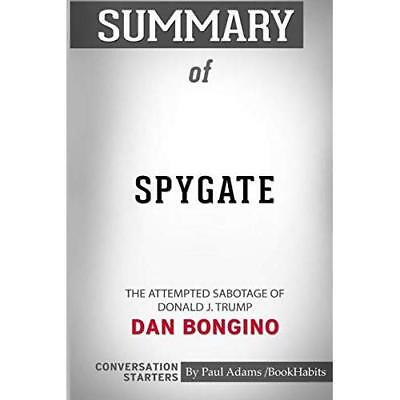 Summary of Spygate: The Attempted Sabotage of Donald J. Trump by Dan Bongino: Co