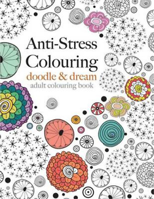 Anti-Stress Colouring: doodle & dream: A beautiful, inspiring & calming adult co