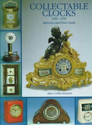 Collectable Clocks, 1840-1940: Reference and Price Guide, Shenton, Alan & Shento