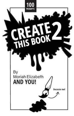 Create This Book 2 by Moriah Elizabeth 9780692168721 (Paperback, 2018)