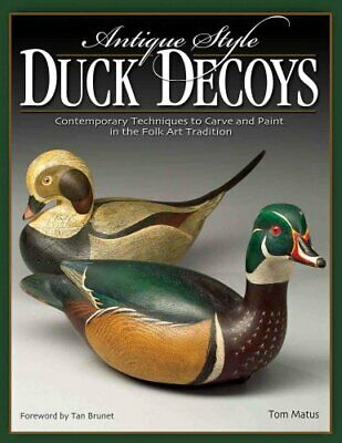 Antique-Style Duck Decoys Contemporary Techniques to Carve and ... 9781565232983