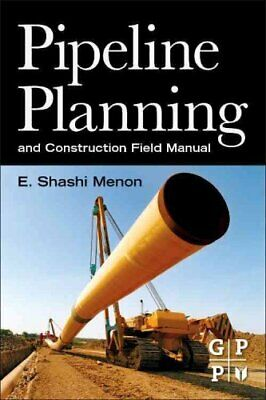Pipeline Planning and Construction Field Manual by E. Shashi Menon 9780123838674