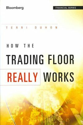 How the Trading Floor Really Works by Terri Duhon 9781119962953 (Hardback, 2012)