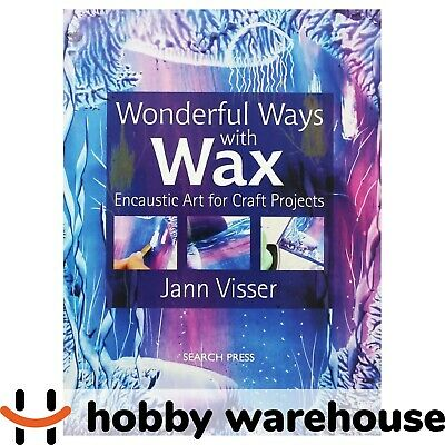 Wonderful Ways with Wax: Encaustic Art for Craft Projects by Jann Visser