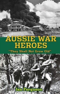 Aussie War Heroes: 'They Shall Not Grow Old' (Paperback)