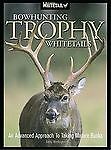Bowhunting Trophy Whitetails : An Advanced Approach to Taking Mature Bucks by B…