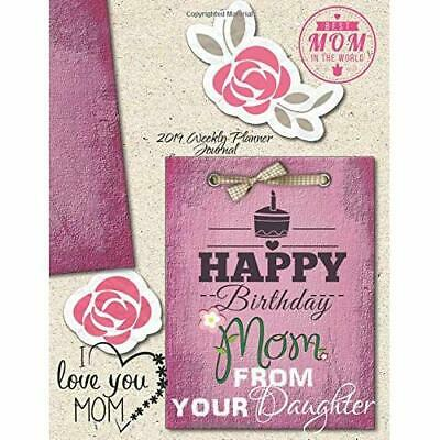 Happy Birthday Mom From Daughter: Best Mom In The World 2019 Weekly Planner Jour