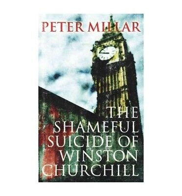 TheShameful Suicide of Winston Churchill by Millar, Peter ( Author ) ON Oct-01-2