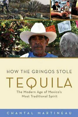 How the Gringos Stole Tequila The Modern Age of Mexico's Most T... 9781613749050