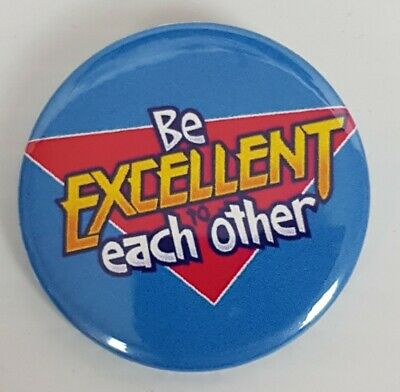 """Be Excellent to each other badge 1.5""""   Bill and Ted's Excellent Adventure"""
