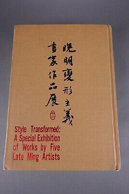 Style Transformed a Special Exhibition of Work by Five Late Ming Artists Book