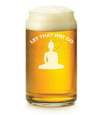 16 oz Beer Can Glass Let That Sht Go Buddha Funny