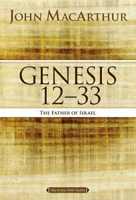 Genesis 12 to 33 The Father of Israel by John F. MacArthur 9780718034566