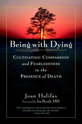 Being with Dying Cultivating Compassion and Fearlessness in the... 9781590307182