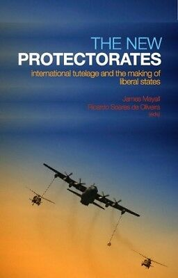 The New Protectorates: International Tutelage and the Making of Liberal States,
