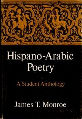 James T Monroe / HISPANO-ARABIC POETRY A Student Anthology First Edition 1974