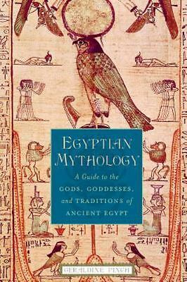 Egyptian Mythology: A Guide to the Gods, Goddesses, and Traditions of Ancient E