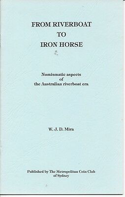 From Riverboat To Iron Horse Numismatic aspects of Aust riverboat eraby W J Mira