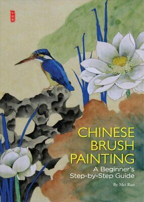 Chinese Brush Painting A Beginner's Step-by-Step Guide by Mei Ruo 9781602200340