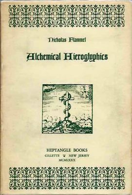 Nicholas Flammel / ALCHEMICAL HIEROGLYPHICS Which were Caused to be Painted