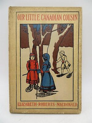 Our Little Canadian Cousin, Elizabeth Roberts MacDonald, First Edition Book 1904