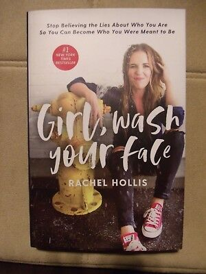 Girl, Wash Your Face Stop Believing the Lies About Who You Are so Rachel Hollis