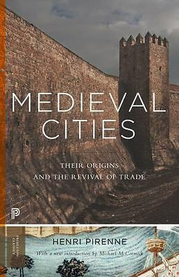 Medieval Cities: Their Origins and the Revival of Trade (Princeton Classics) by